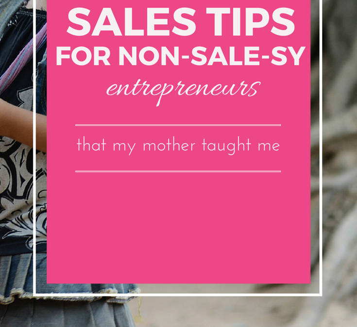 4 Sales Tips for Non-Sales-y Entrepreneurs